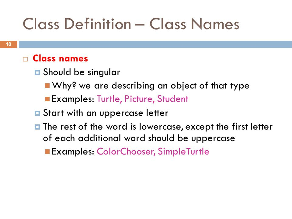 Class Definition – Class Names 10  Class names  Should be singular Why.