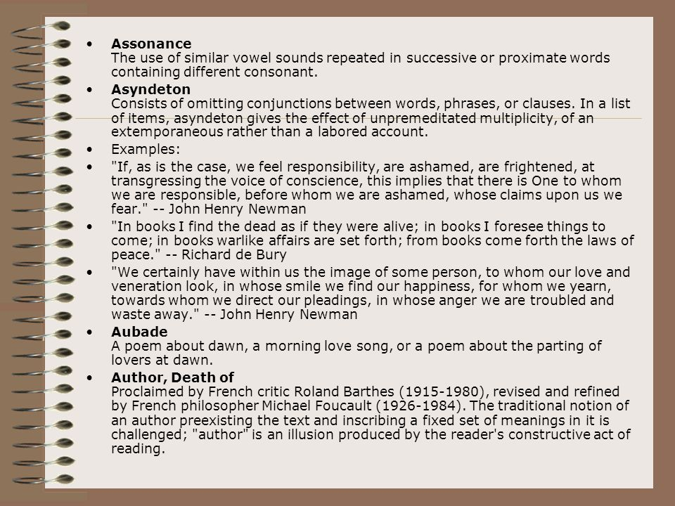 Assonance The use of similar vowel sounds repeated in successive or proximate words containing different consonant. Asyndeton Consists of omitting con