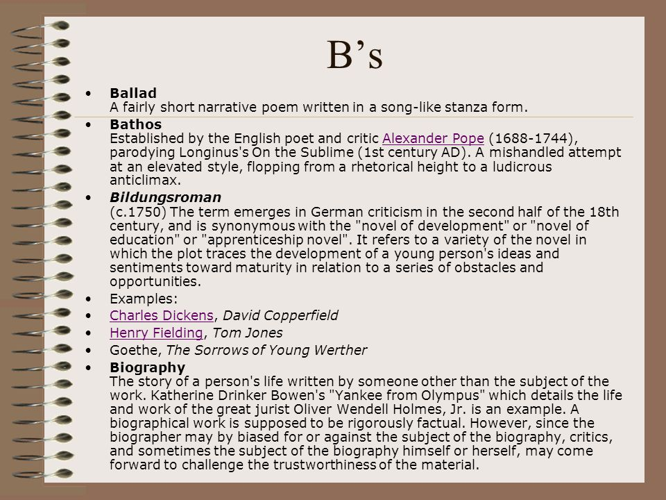 B's Ballad A fairly short narrative poem written in a song-like stanza form. Bathos Established by the English poet and critic Alexander Pope (1688-17