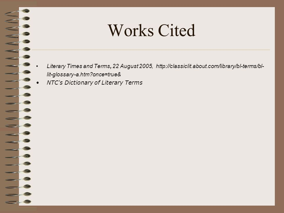 Works Cited Literary Times and Terms, 22 August 2005, http://classiclit.about.com/library/bl-terms/bl- lit-glossary-a.htm?once=true& NTC's Dictionary