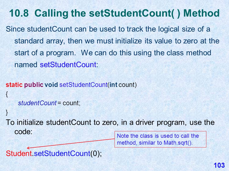 10.8 Using the studentCount Class Variable We will use the class variable studentCount to track all the Student objects constructed during a program.