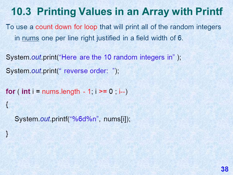 10.3 Printing Values in an Array with Printf To use a count up for loop that will print all of the random integers in nums five per line right justified in a field width of 6.