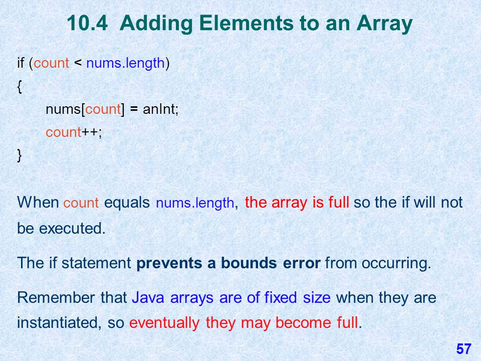 10.4 Adding Elements to an Array When we add an element to an array, we want to make sure that we always place it immediately after the last added item.