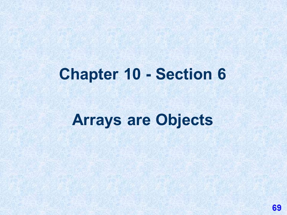 10.5 Operations on Initializer Lists Arrays that are declared, instantiated, and initialized using an initializer list are treated exactly the same as arrays declared and instantiated in the standard way.