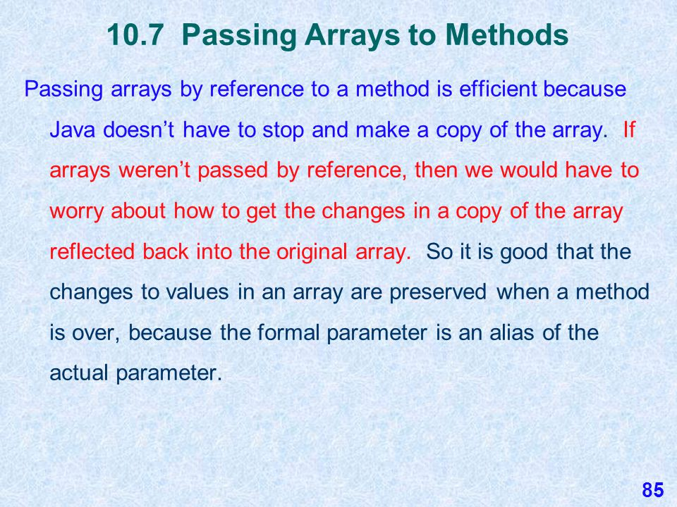 10.7 A Method that Modifies an Array This method has an array passed to it and the values will be modified.