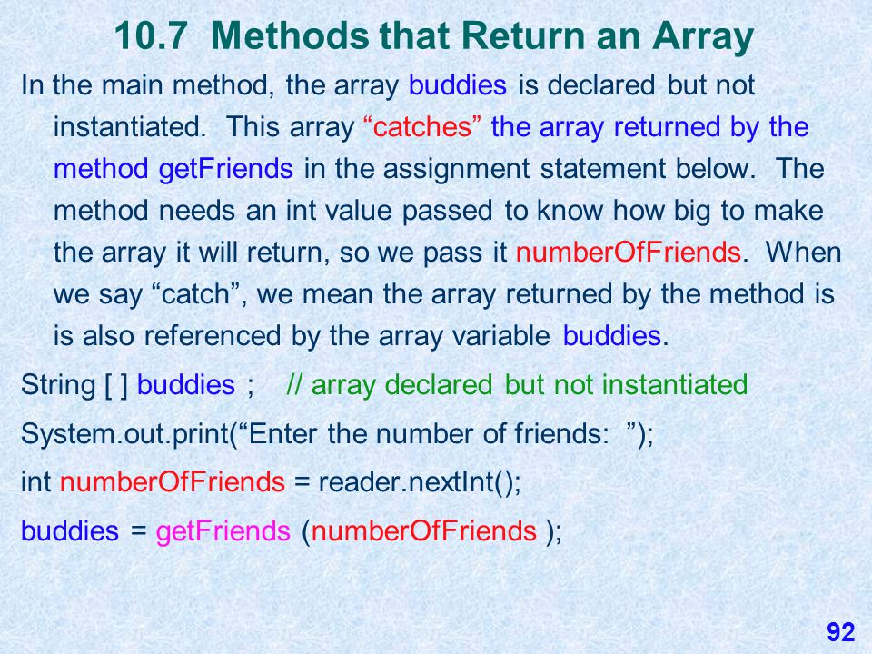 10.7 A Method that Returns an Array Here the method getFriends creates, fills, and returns an array.
