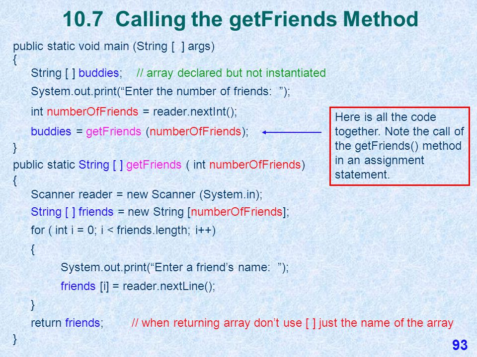 10.7 Methods that Return an Array In the main method, the array buddies is declared but not instantiated.