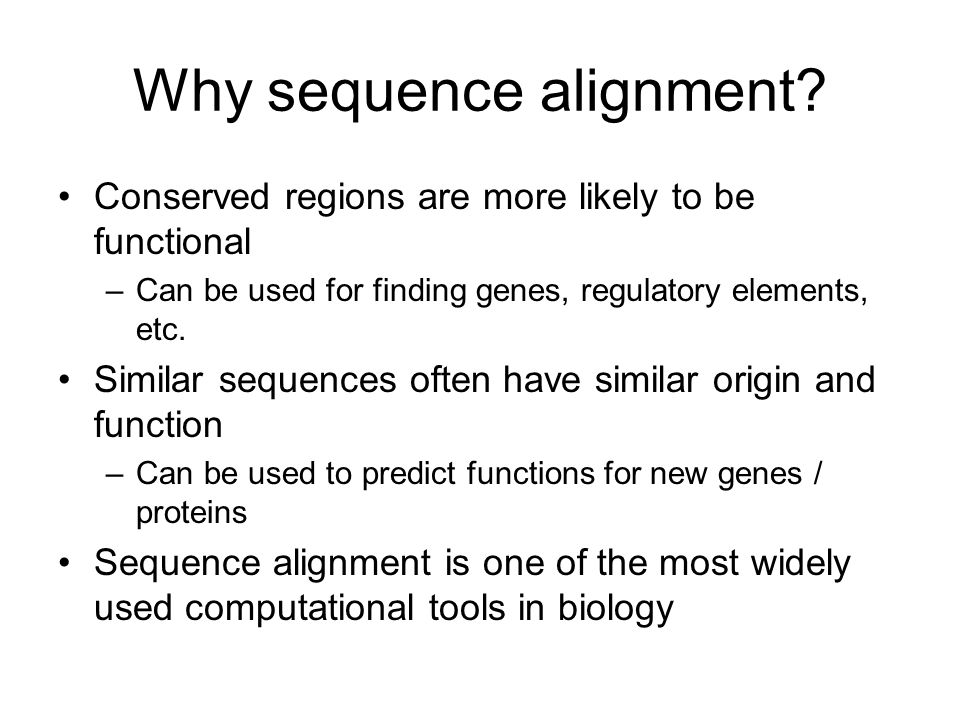 Why sequence alignment.