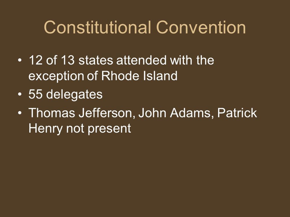 Constitutional Convention George Washington voted presiding officer Significant because they wanted to give the appearance of propriety to the American people