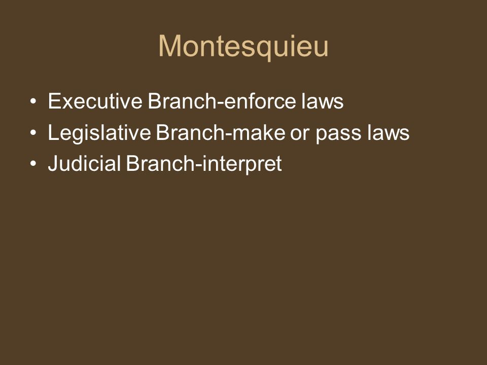 Montesquieu These should be separate from and dependent upon each other so that the influence of any one power would not be able to exceed that of the other two, either singly or in combination.