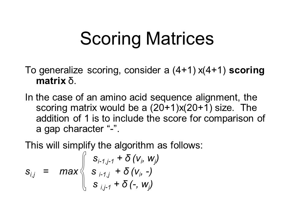 Scoring Matrices To generalize scoring, consider a (4+1) x(4+1) scoring matrix δ. In the case of an amino acid sequence alignment, the scoring matrix