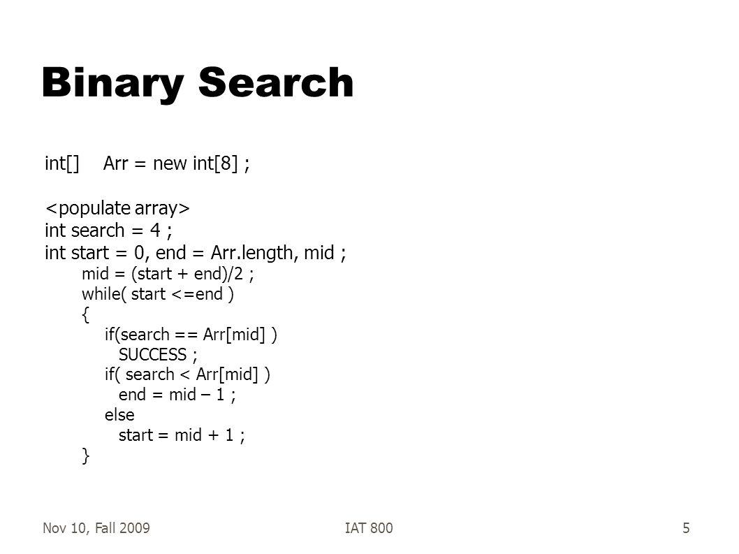 Nov 10, Fall 2009IAT 8006 Binary Search  Run Time –O( log(N) ) –Every iteration chops list in half