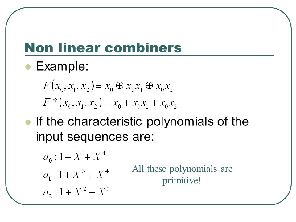 Non linear combiners Example: If the characteristic polynomials of the input sequences are: All these polynomials are primitive!