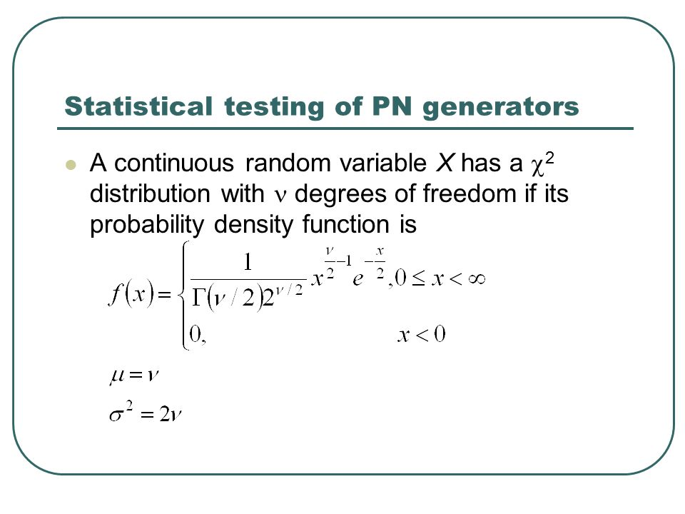 Statistical testing of PN generators A continuous random variable X has a  2 distribution with degrees of freedom if its probability density function is