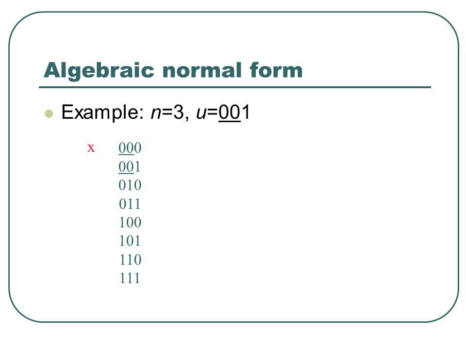 Algebraic normal form Example: n=3, u=001 000 001 010 011 100 101 110 111 x