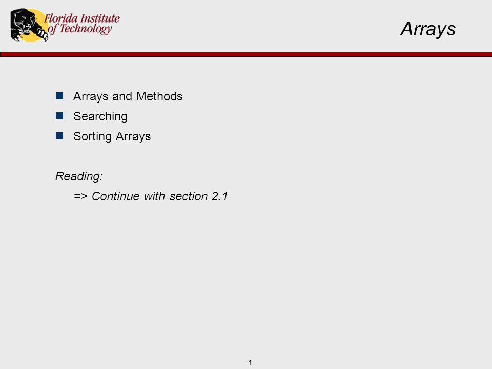 1 Arrays Arrays and Methods Searching Sorting Arrays Reading: => Continue with section 2.1