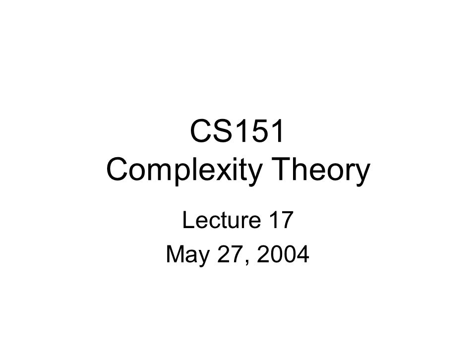 CS151 Complexity Theory Lecture 17 May 27, 2004