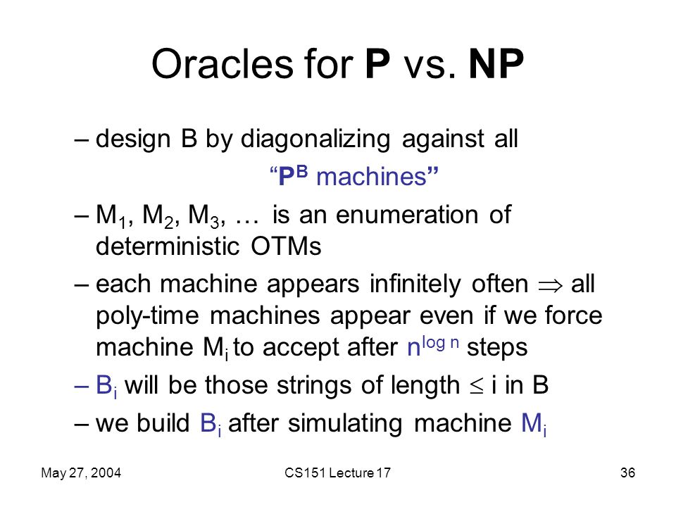 May 27, 2004CS151 Lecture 1736 Oracles for P vs.
