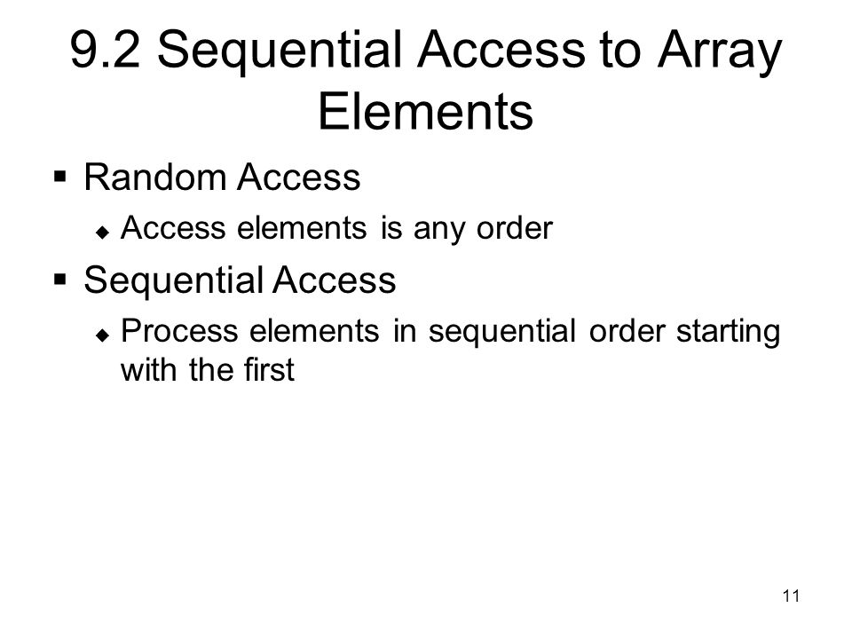 11 9.2 Sequential Access to Array Elements  Random Access  Access elements is any order  Sequential Access  Process elements in sequential order starting with the first