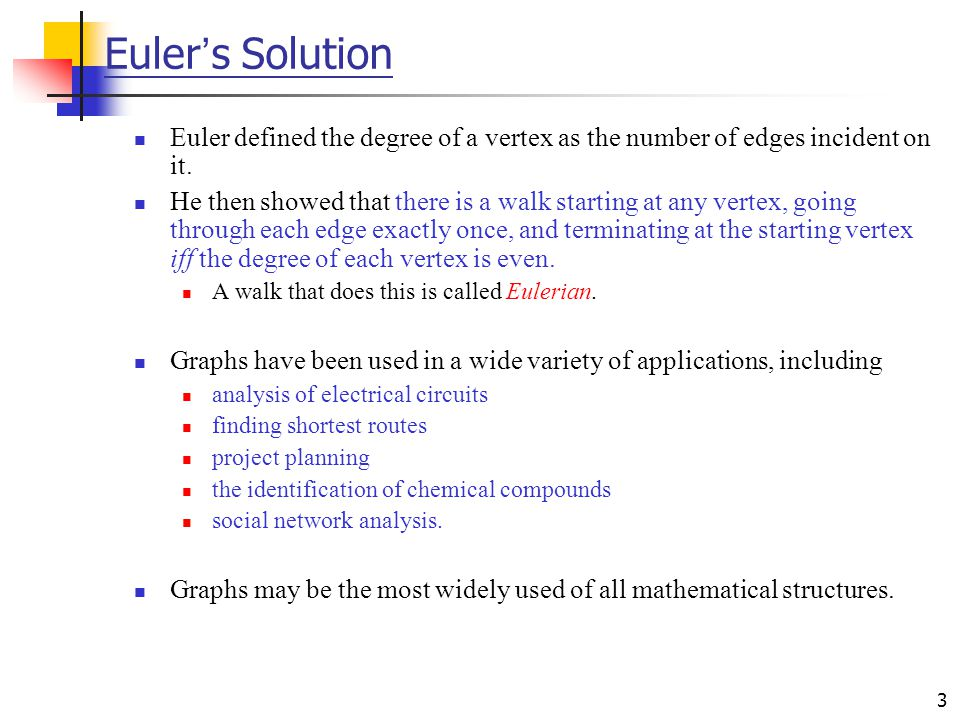 3 Euler ' s Solution Euler defined the degree of a vertex as the number of edges incident on it. He then showed that there is a walk starting at any v