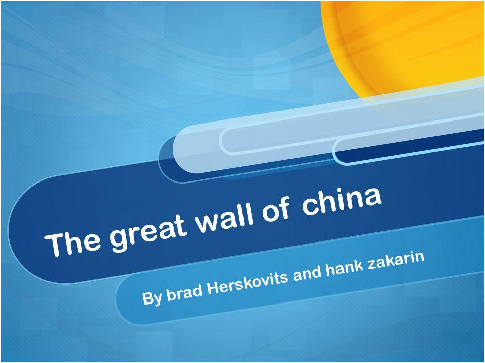 The great wall of china By brad Herskovits and hank zakarin