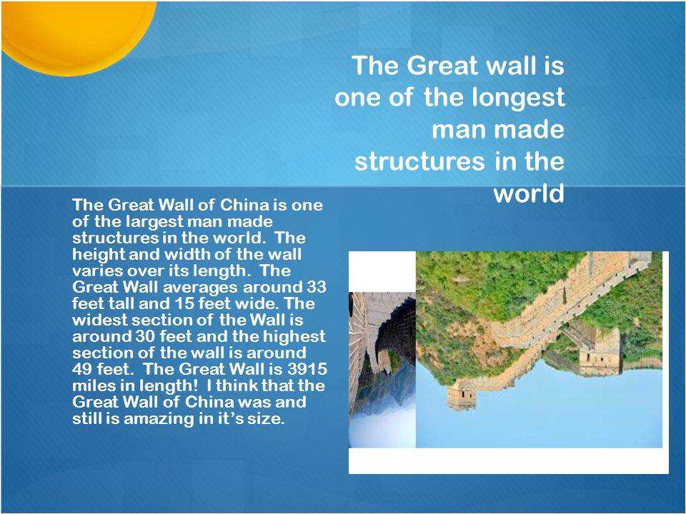 The Great wall is one of the longest man made structures in the world The Great Wall of China is one of the largest man made structures in the world.