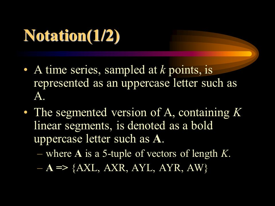 Notation(1/2) A time series, sampled at k points, is represented as an uppercase letter such as A.