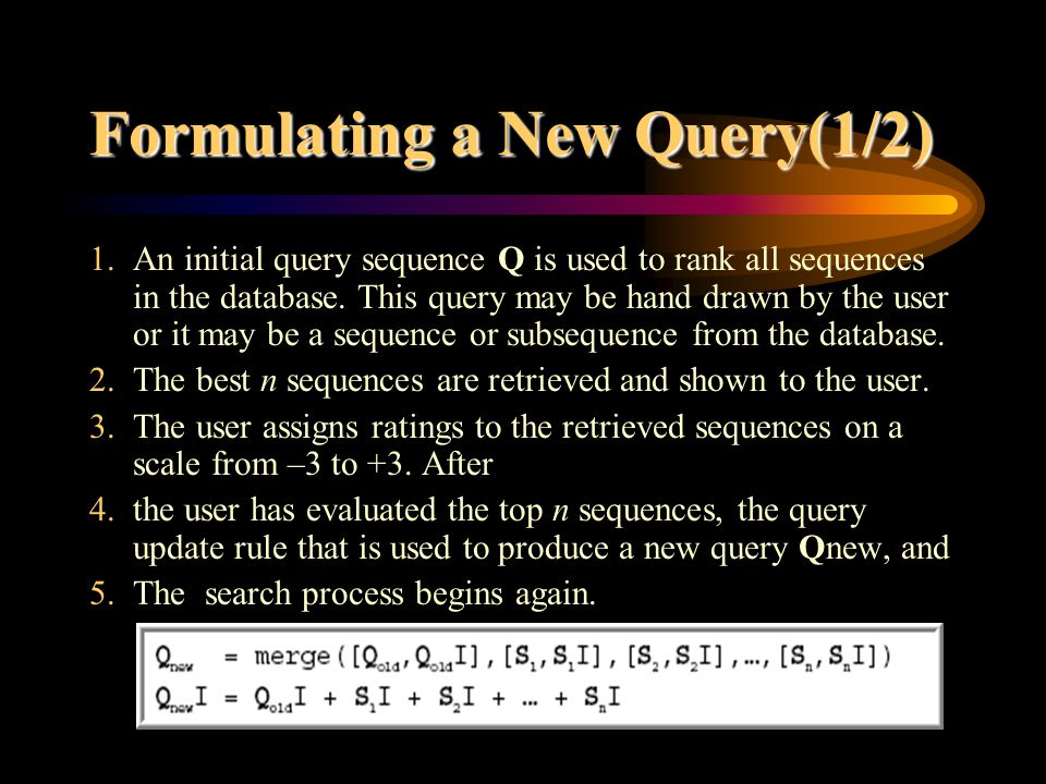 Formulating a New Query(1/2) 1.An initial query sequence Q is used to rank all sequences in the database.
