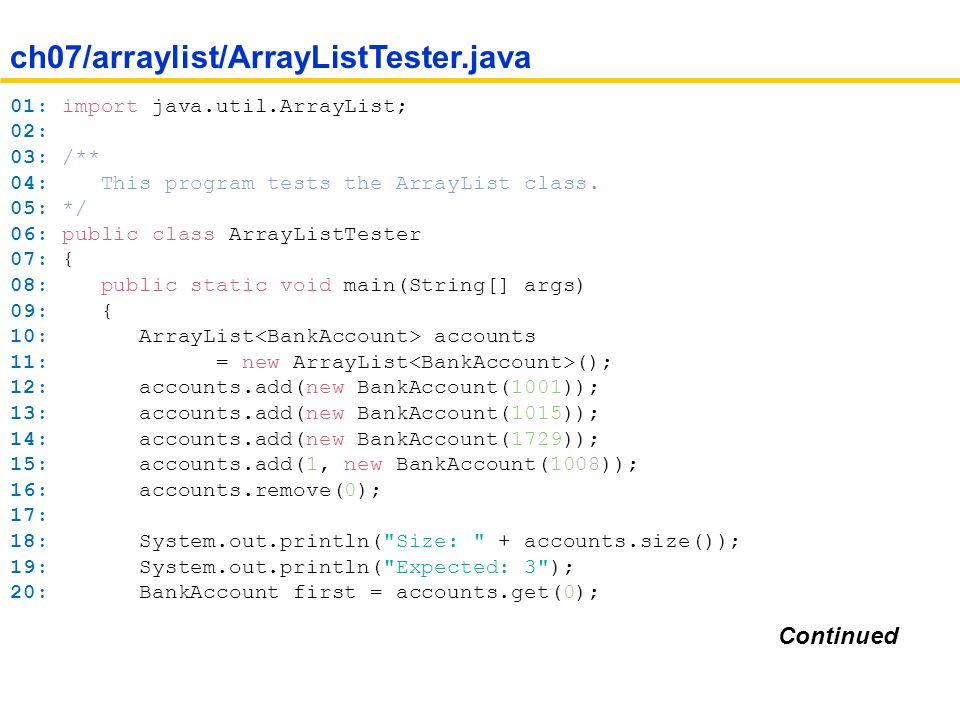01: import java.util.ArrayList; 02: 03: /** 04: This program tests the ArrayList class.
