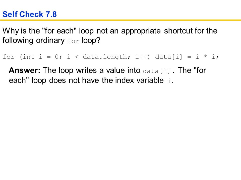 Why is the for each loop not an appropriate shortcut for the following ordinary for loop.