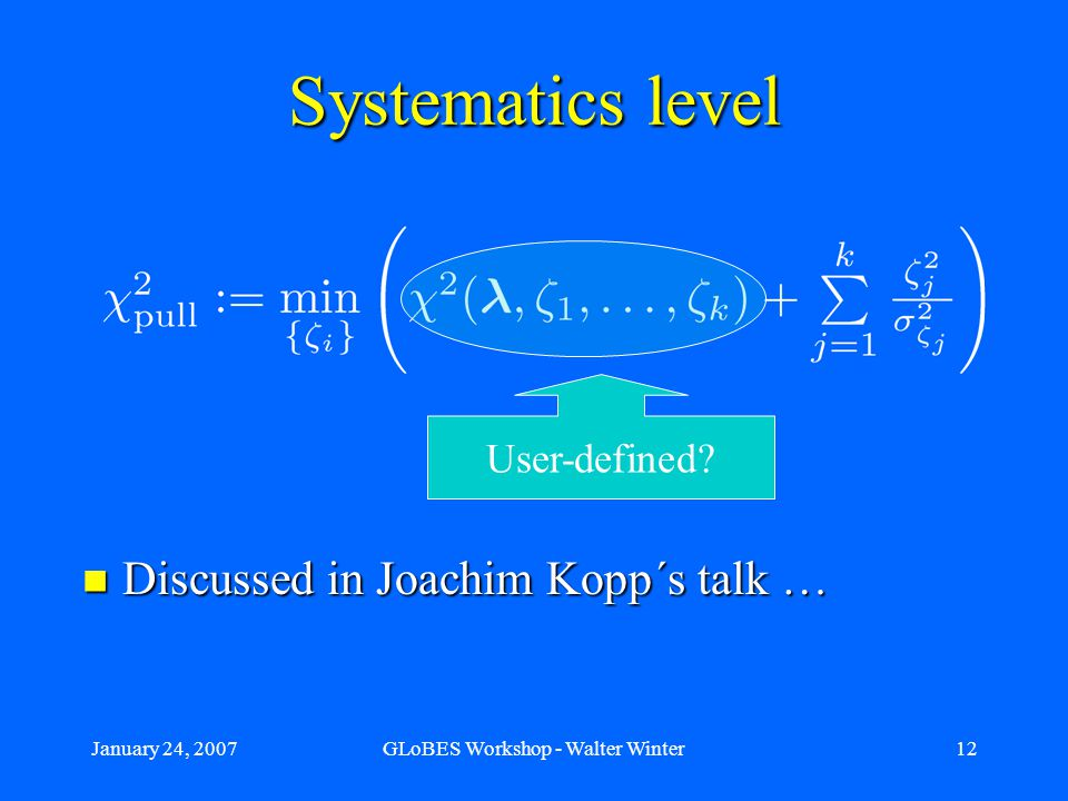 January 24, 2007GLoBES Workshop - Walter Winter12 Systematics level Discussed in Joachim Kopp´s talk … Discussed in Joachim Kopp´s talk … User-defined