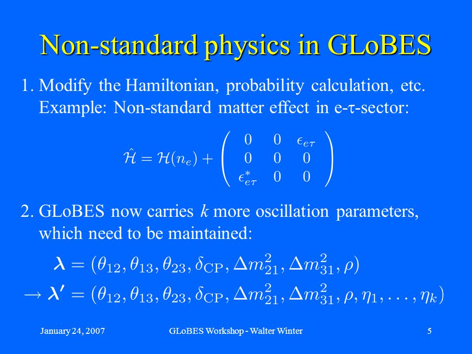 January 24, 2007GLoBES Workshop - Walter Winter5 Non-standard physics in GLoBES 1.