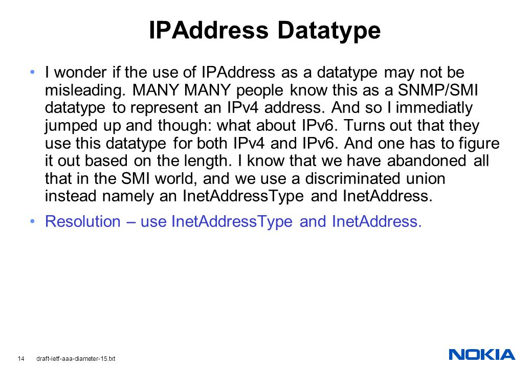 14 draft-ietf-aaa-diameter-15.txt IPAddress Datatype I wonder if the use of IPAddress as a datatype may not be misleading.