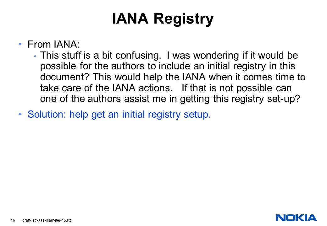 16 draft-ietf-aaa-diameter-15.txt IANA Registry From IANA: This stuff is a bit confusing.