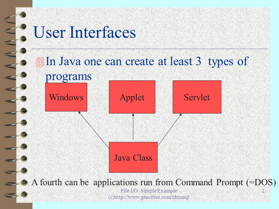 File I/O Simple Example (c)http://www.geocities.com/idmssql 3 Different User Interfaces 4 User interface can vary depending upon code execution is at client or server side 4 Here we take the simplest case of File I/O at the client side 4 Programs will be run from the command prompt (=dos window)