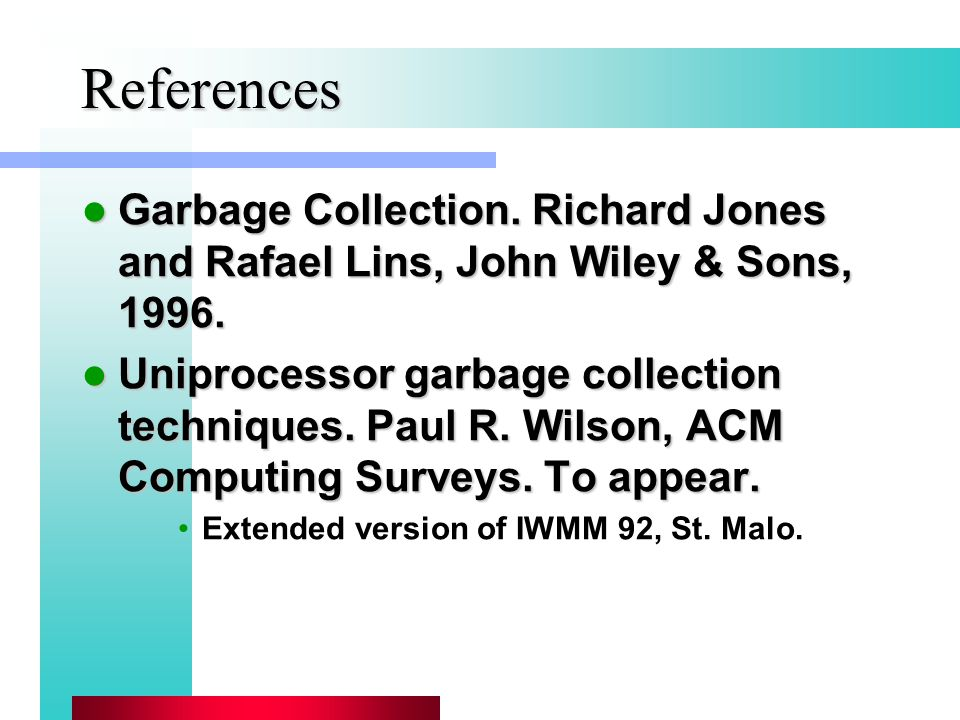 References Garbage Collection. Richard Jones and Rafael Lins, John Wiley & Sons, 1996.