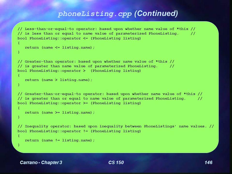 Carrano - Chapter 3CS 150157 phoneDriver.cpp (Continued) ///////////////////////////////////////////////////////////////////////////// // This function outputs the PhoneListing found after a successful search.