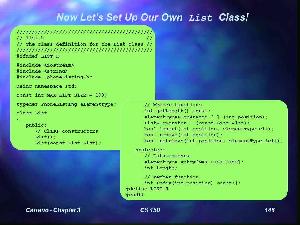 Carrano - Chapter 3CS 150149 list.cpp ////////////////////////////////////////////////// // list.cpp // // The class implementation for the List class.