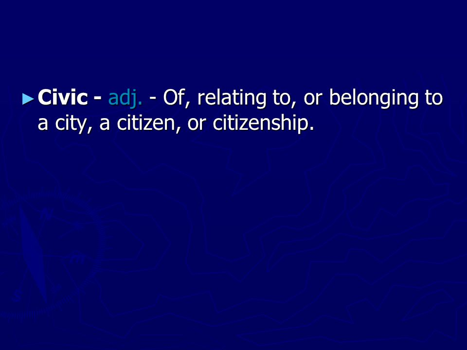 ► Civic - adj. - Of, relating to, or belonging to a city, a citizen, or citizenship.