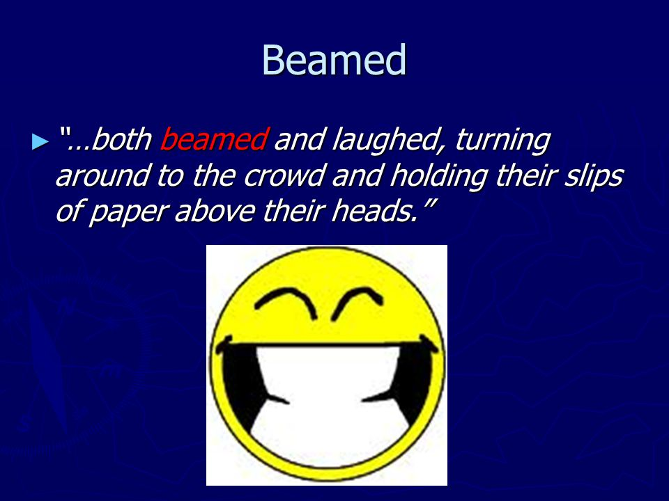 Beamed ► …both beamed and laughed, turning around to the crowd and holding their slips of paper above their heads.