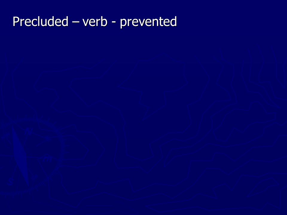 Precluded – verb - prevented