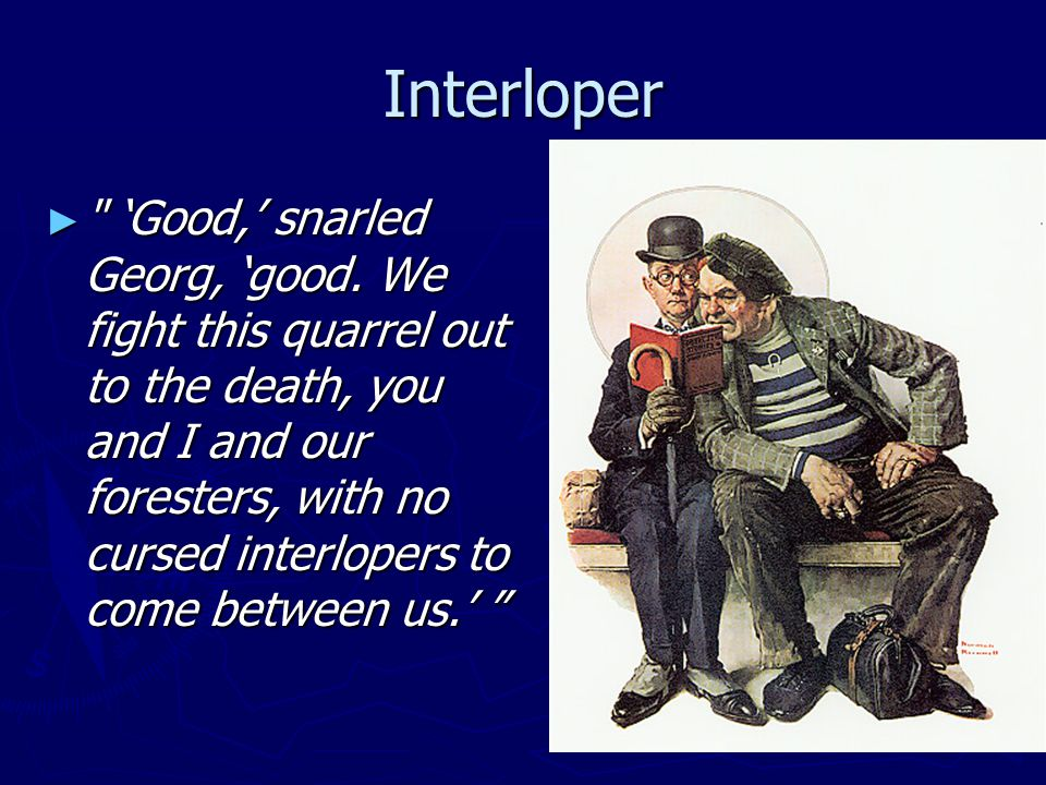 Interloper ► 'Good,' snarled Georg, 'good.