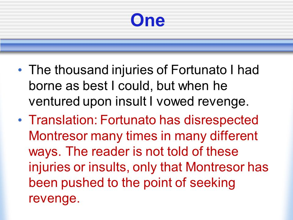 One The thousand injuries of Fortunato I had borne as best I could, but when he ventured upon insult I vowed revenge.