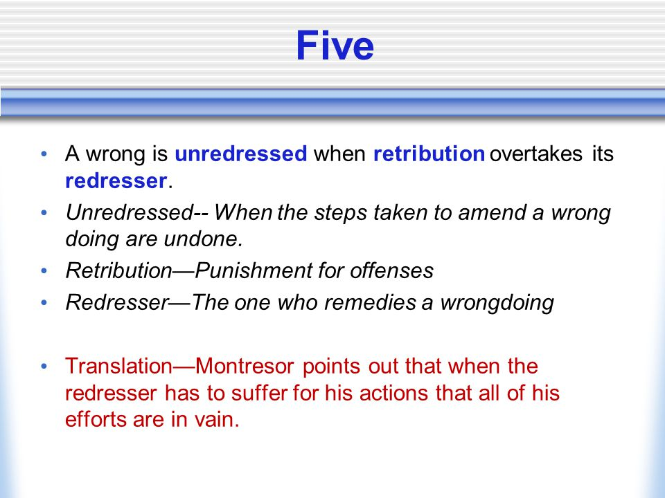 Five A wrong is unredressed when retribution overtakes its redresser.
