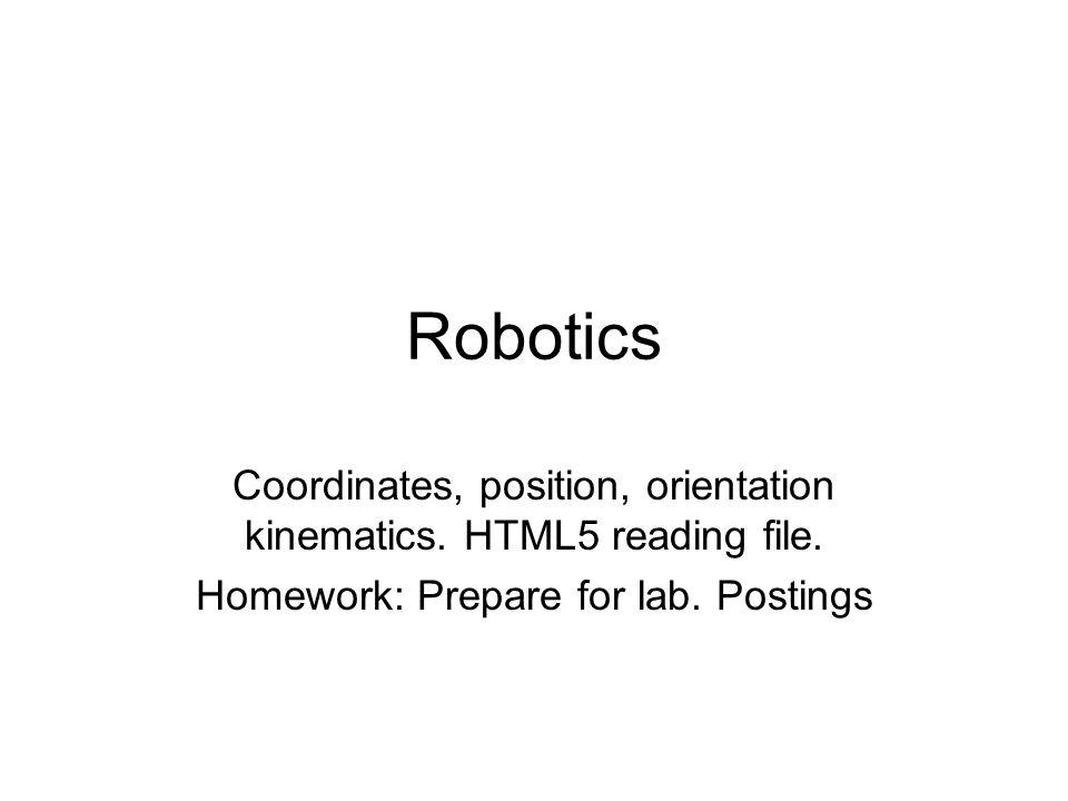 Robotics Coordinates, position, orientation kinematics. HTML5 reading file. Homework: Prepare for lab. Postings