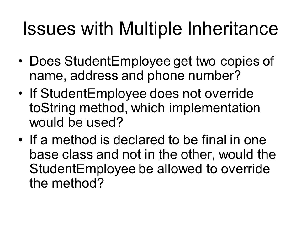 Issues with Multiple Inheritance Does StudentEmployee get two copies of name, address and phone number.