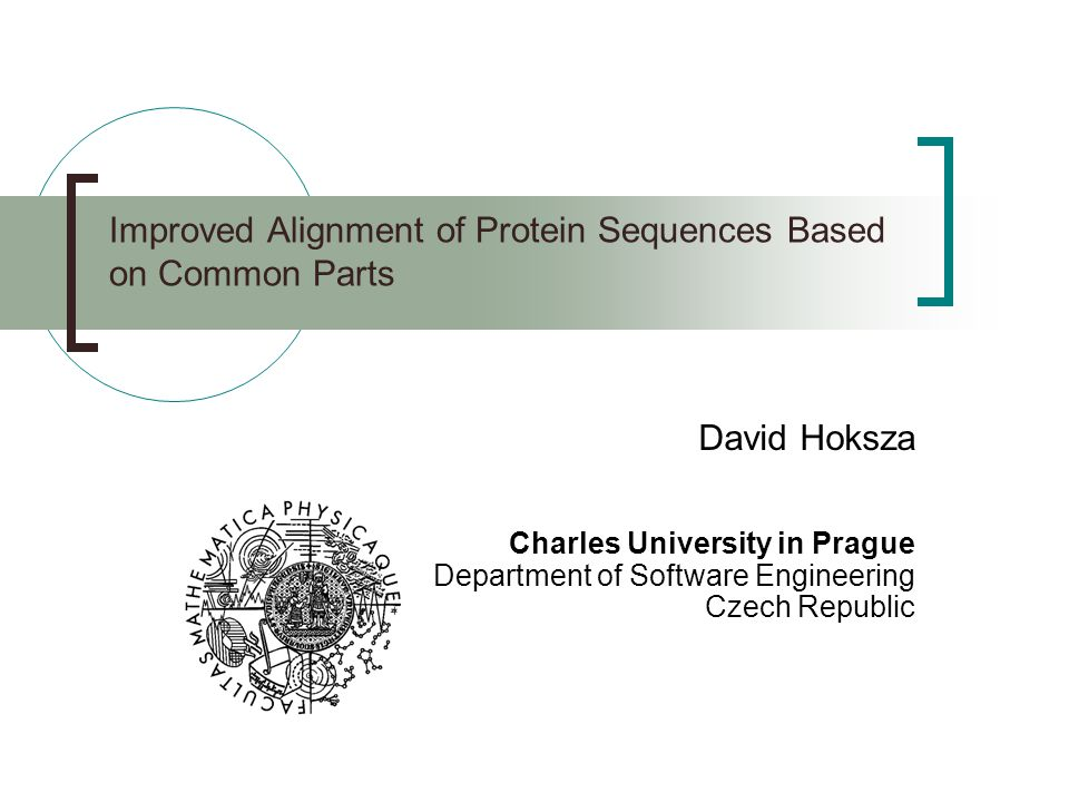 Improved Alignment of Protein Sequences Based on Common Parts David Hoksza Charles University in Prague Department of Software Engineering Czech Republic