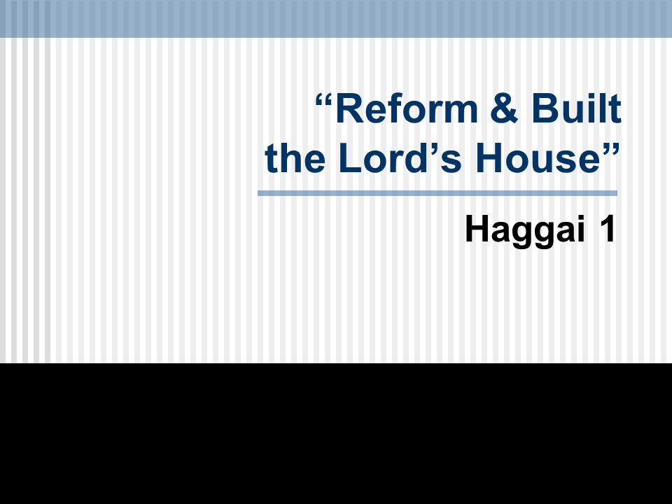Reform & Built the Lord's House Haggai 1