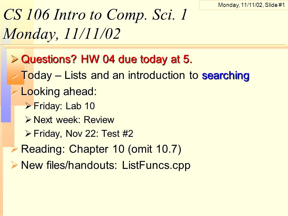 Monday, 11/11/02, Slide #1 CS 106 Intro to Comp. Sci.