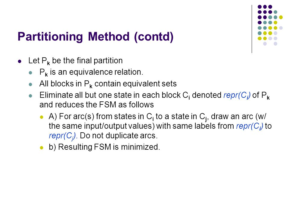 Partitioning Method (contd) Let P k be the final partition P k is an equivalence relation.